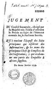 Jugement du Conseil Souverain, chargé par Sa Majesté très Fidèle d'instruire le Procès au sujet de l'attentat commis sur sa Personne Sacrée... du 12 janvier 1759