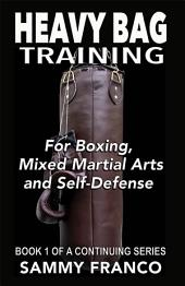 Heavy Bag Training: For Boxing, Mixed Martial Arts, and Self-Defense