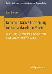 Kommunikative Erinnerung in Deutschland und Polen: Täter- und Opferbilder in Gesprächen über den Zweiten Weltkrieg