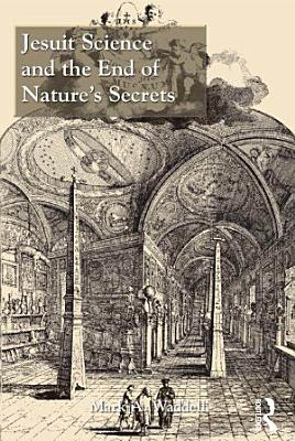 Jesuit Science and the End of Nature   s Secrets