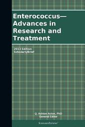 Enterococcus—Advances in Research and Treatment: 2013 Edition: ScholarlyBrief