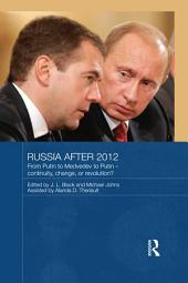 Russia after 2012: From Putin to Medvedev to Putin – Continuity, Change, or Revolution?