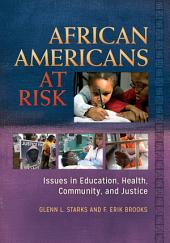 African Americans at Risk: Issues in Education, Health, Community, and Justice [2 volumes]: Issues in Education, Health, Community, and Justice