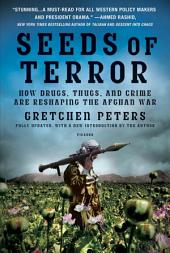 Seeds of Terror: How Drugs, Thugs, and Crime Are Reshaping the Afghan War, Edition 2