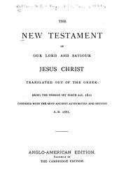 The New Testament of Our Lord and Saviour Jesus Christ, Translated Out of the Greek: Being the Version Set Forth A.D. 1611 Compared with the Most Ancient Authorities and Revised A.D. 1881