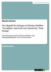 """Der Begriff des Krieges in Thomas Hobbes """"Leviathan"""" und Carl von Clausewitz """"Vom Kriege"""": Oder Kriegszustand bei Thomas Hobbes und Kriegshandlung bei Carl von Clausewitz"""