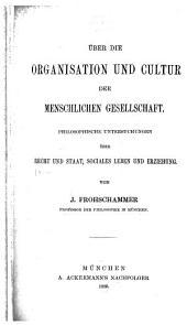 Über die Organisation und Cultur der menschlichen Gesellschaft: Philosophische Untersuchungen über Recht und Staat, Sociales Leben und Erziehung