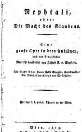 Nephtali, oder die Macht des Glaubens. Eine große Oper in drey Aufzügen, nach dem Französischen. Metrisch bearb. von Joseph R. v. Seyfried. Die Musik ist von ... Felix Blangini