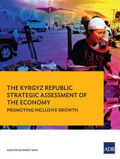 The Kyrgyz Republic: Strategic Assessment of the Economy—Promoting Inclusive Growth