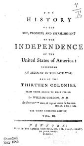 THE HISTORY OF THE RISE, PROGRESS, AND ESTABLISHMENT OF THE INDEPENDENCE OF THE UNITED STATES OF AMERICA: