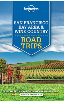 Lonely Planet San Francisco Bay Area   Wine Country Road Trips PDF