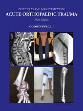 PRINCIPLES AND MANAGEMENT OF ACUTE ORTHOPAEDIC TRAUMA: Third Edition