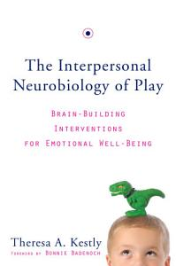 The Interpersonal Neurobiology of Play  Brain Building Interventions for Emotional Well Being