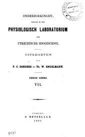 Onderzoekingen gedaan in het Physiologisch-Laboratorium der Utretsche hoogeschool: Volume 7