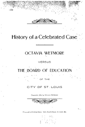 History of a Celebrated Case: Octavia Wetmore Versus the Board of Education of the City of St. Louis