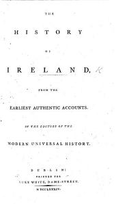 The History of Ireland, from the Earliest Authentic Accounts. By the Editors of the Modern Universal History