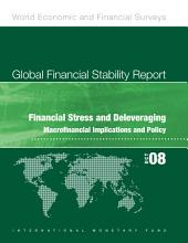 Global Financial Stability Report, October 2008: Financial Stress and Deleveraging Macrofi Nancial Implications and Policy