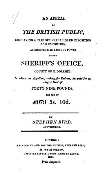 An Appeal To The British Public Displaying A Case Of Unparalleled Imposition And Extortion Arising From An Abuse Of Power In The Sheriffs Office County Of Middlesex