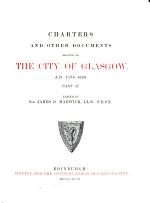 Charters and Other Documents Relating to the City of Glasgow ...: pt. I-II. A. D. 1175-1649