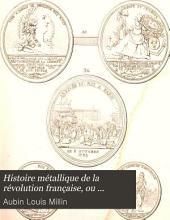Histoire métallique de la révolution française, ou Recueil des médailles et des monnoies qui ont été frappées depuis la convocation des États-Généraux jusqua̕ux premières campagnes de la̕rmée dI̕talie