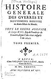 Histoire générale des guerres et mouvemens arrivez en divers Estats du monde sous le règne auguste de Louys XIII, roy de France et de Navarre: depuis l'an 1610 jusqu'à l'an 1620