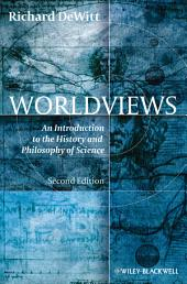 Worldviews: An Introduction to the History and Philosophy of Science, Edition 2