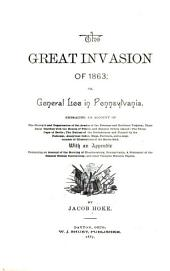 The Great Invasion of 1863: Or, General Lee in Pennsylvania. Embracing an Account of the Strength and Organization of the Armies of the Potomac and Northern Virginia; Their Daily Marches with the Routes of Travel, and General Orders Issued; the Three Days of Battle; the Retreat of the Confederate and Pursuit by the Federals; Analytical Index ... with an Appendix Containing an Account of the Burning of Chamberburg, Pennsylvania, a Statement of the General Sickles Controversy, and Other Valuable Historic Papers