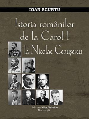 Istoria Romanilor de la Carol I la Nicolae Ceausescu PDF