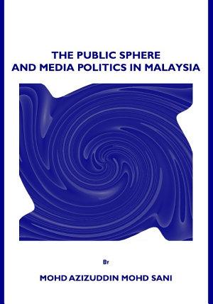 The Public Sphere and Media Politics in Malaysia PDF