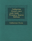 Catherine Owen's New Cook Book ... - Primary Source Edition