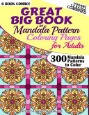 Great Big Book of Mandala Pattern Coloring Pages for Adults - 300 Mandalas Patterns to Color - Vol. 1,2,3,4,5 and 6 Combined