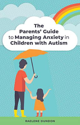 The Parents    Guide to Managing Anxiety in Children with Autism PDF