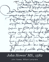 "John Howes' MS, 1582: Being ""a Brief Note of the Order and Manner of the Proceedings in the First Erection Of"" the Three Royal Hospitals of Christ, Bridewell & St. Thomas the Apostle ..."