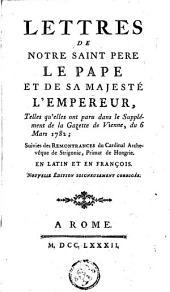 Lettres de notre Saint Père le pape et de sa majesté l'empereur, telles qu'elles ont paru dans le Supplément de la Gazette de Vienne du 6 mars 1782 ; suivies des Remontrances du cardinal archévêque de Strigonie, primat de Hongrie