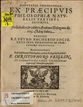 Disp. philos. ex praecipuis philosophiae naturalis partibus desumpta