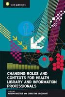 Changing Roles and Contexts for Health Library and Information Professionals PDF