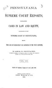 Pennsylvania Supreme Court Reports: Containing Cases in Law and Equity Adjudged in the Supreme Court of Pennsylvania, Being Those Cases Not Designated to be Reported by the State Reporter, Volume 3