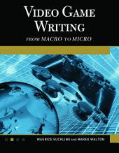Video Game Writing: From Macro to Micro, Edition 2