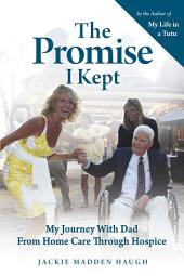 The Promise I Kept: My Journey with Dad from Home Care Through Hospice