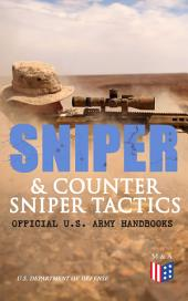 Sniper & Counter Sniper Tactics - Official U.S. Army Handbooks: Improve Your Sniper Marksmanship & Field Techniques, Choose Suitable Countersniping Equipment, Learn about Countersniper Situations, Select Suitable Sniper Position, Learn How to Plan a Mission