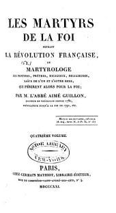 Les martyrs de la foi pendant la révolution française: ou Martyrologe des pontifes, prêtres, religieux, religieuses, laïcs de l'un et l'autre sexe, qui périrent alors pour la foi, Volume4