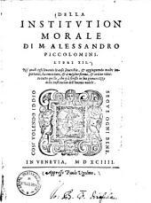 Della institutione morale di M. Alessandro Piccolomini: libri XII. ...