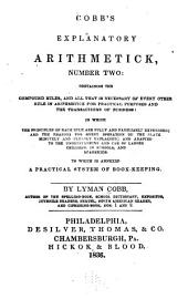 Cobb's explantory arithmetick, number two: containing the compound rules, and all that is necessary of every other rule in arithmetick for practical purposes and the transactions of business ... To which is annexed a practical system of book-keeping