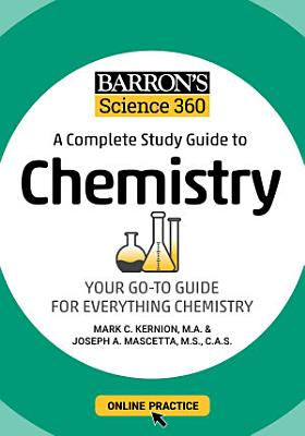 Barron s Science 360  A Complete Study Guide to Chemistry with Online Practice