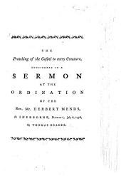 The Preaching of the Gospel to Every Creature, Considered in a Sermon [on Rev. Xiv. 6, 7] at the Ordination of the Rev. M H. Mends, at Sherborne ... July 8, 1778