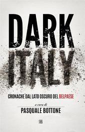 Dark Italy.: Cronache dal lato oscuro del belpaese