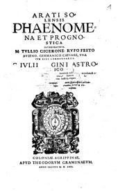 Arati Solensis Phaenomena Et Prognostica: C. Ivlii Hygini Astronomicon. Omnia partim è vetustis codicibus, partim è locorum collatione emendata, & ... exposita