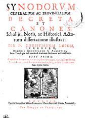SYNODORUM GENERALIUM AC PROVINCIALIUM, DECRETA ET CANONES, Scholiis, Notis ac Historica Actorum dissertatione illustrati