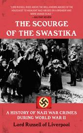 The Scourge of the Swastika: A History of Nazi War Crimes During World War II