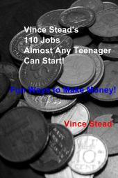 Vince Stead's 110 Jobs Almost Any Teenager Can Start!: Fun Ways to Make Money!